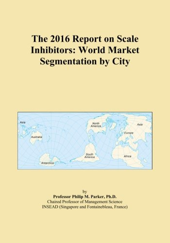 the-2016-report-on-scale-inhibitors-world-market-segmentation-by-city