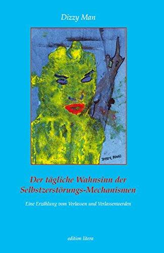 Der tägliche Wahnsinn der Selbstzerstörungs-Mechanismen: Eine Erzählung vom Verlassen und Verlassenwerden (edition litera)