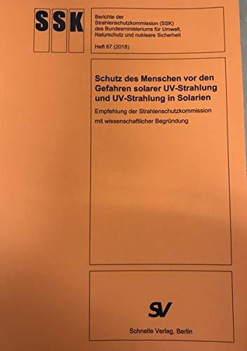 Schutz des Menschen vor den Gefahren solarer UV-Strahlung und UV-Strahlung in Solarien: Herft Nr. 67 Berichte der Strahlenschutzkommission -