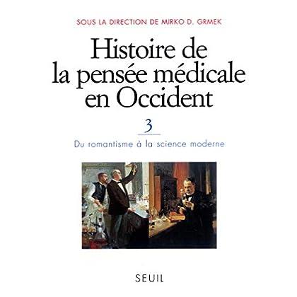 Histoire de la pensée médicale en Occident, tome 3 : Du romantisme à la science moderne