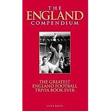 The England Compendium: The Greatest England Football Trivia Book Ever!