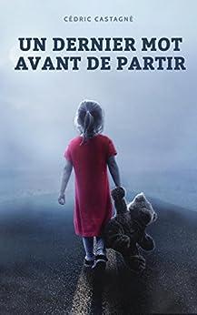 Un dernier mot avant de partir - Cédric Castagné (2017)