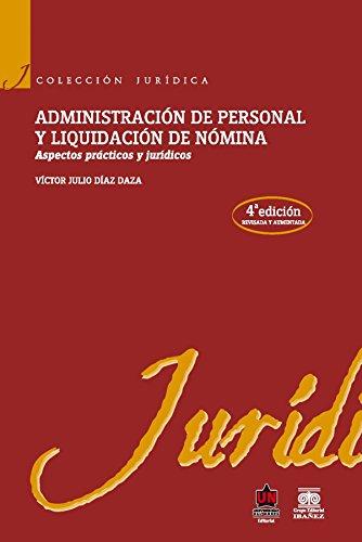 Administración de personal y liquidación de nómina: Aspectos prácticos y jurídicos (4ª edición) por Víctor Julio Díaz Daza