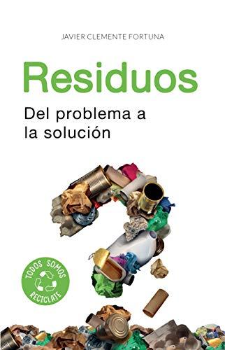 Residuos: Del problema a la solución por Javier Clemente Fortuna