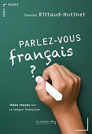 Parlez Vous Francais Idees Recues Sur La Langue Francaise