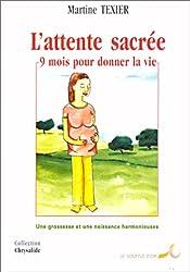 L'attente sacrée, 9 mois pour donner la vie. Une grossesse et une naissance harmonieuses