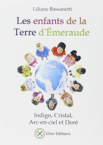 Les enfants de la Terre d'Emeraude - Indigo, Cristal, Arc-en-ciel et Doré