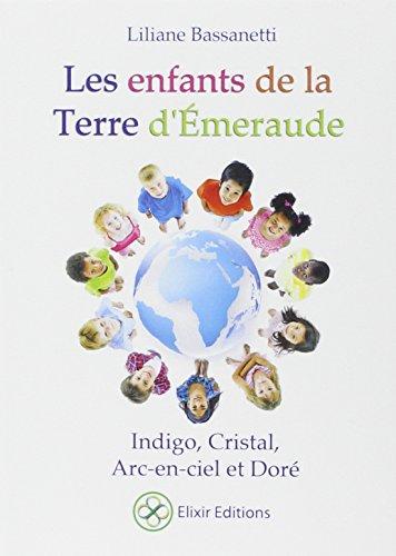 Les enfants de la Terre d'Emeraude : Indigo, cristal, arc-en-ciel et doré par Liliane Bassanetti