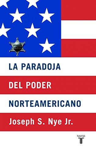 La paradoja del poder norteamericana (PENSAMIENTO) por JOSEPH S. NYE JR.