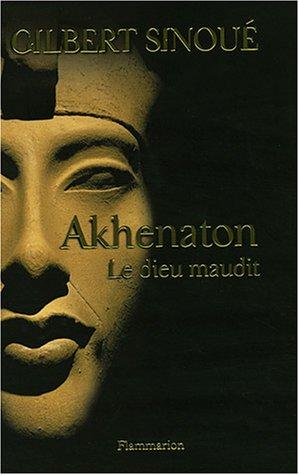 Akhenaton : Le dieu maudit