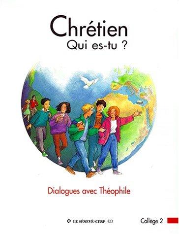 Chrétien,qui es-tu ? : Dialogues avec Théophile, collège 2 par Service de Catéchèse de Paris