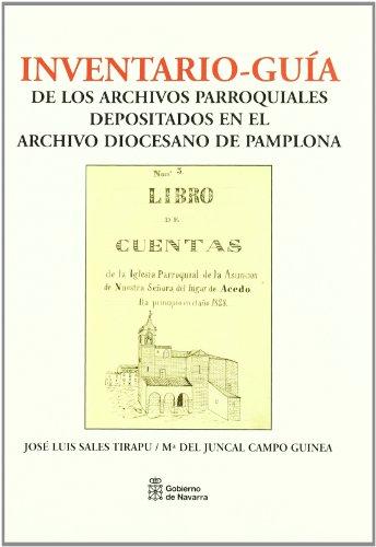 Inventario-guía de los archivos parroquiales depositados en el Archivo Diocesano de Pamplona (Fuentes para la historia de Navarra) por José Luis Sales Tirapu