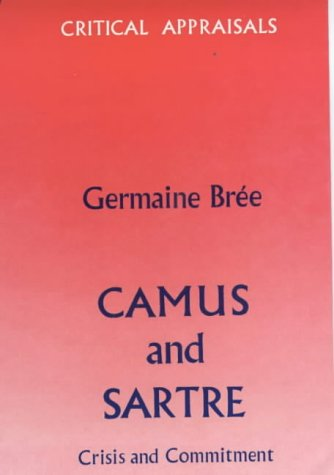 Camus and Sartre: Crisis and Commitment (Critical appraisals series)