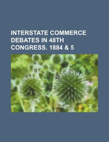 Interstate Commerce Debates in 48th Congress. 1884 & 5