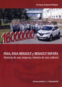 FASA, FASA RENAULT Y RENAULT ESPAÑA (HISTORIA DE UNA EMPRESA, HISTORIA DE UNA CULTURA) por ENRIQUE ESPINEL MELGAR