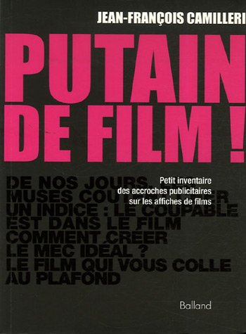 Putain de film ! : Petit inventaire des accroches publicitaires sur les affiches de films par Jean-François Camilleri
