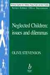 Neglected Children: Issues and Dilemmas (Working Together For Children, Young People And Their Families)