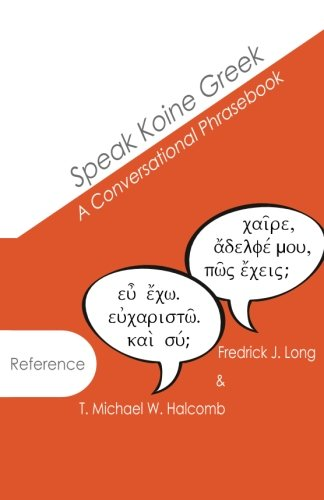 Speak Koine Greek: A Conversational Phrasebook (AGROS)