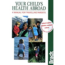 Your Child's Health Abroad: A Manual for Traveling Parents: A Manual for Travelling Parents