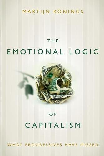 The Emotional Logic of Capitalism: What Progressives Have Missed por Martijn Konings