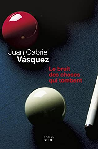 Juan Gabriel Vasquez - Le Bruit des choses qui