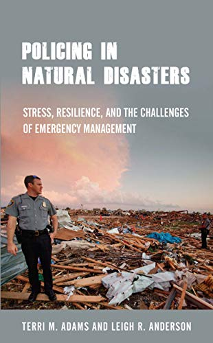 Policing in Natural Disasters: Stress, Resilience, and the Challenges of Emergency Management (English Edition)