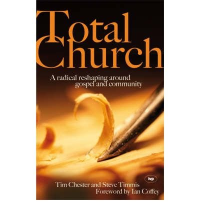 [ Total Church A Radical Reshaping Around Gospel and Community By Timmis, Steve , Paperback, Jun- 01- 2007 ]