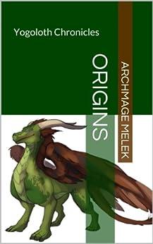 Yogoloth Chronicles: Origins by [Melek, Archmage]