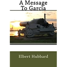 A Message To Garcia by Elbert Hubbard (2016-04-20)