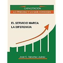 El servicio marca la diferencia: Capacitación lo preciso, y lo que conocen. (Spanish Edition)