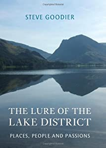 The Lure of the Lake District: Places, People and Passions by Steve Goodier