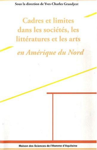 Cadres et Limites dans les sociétés, les littératures et les arts en Amérique du Nord