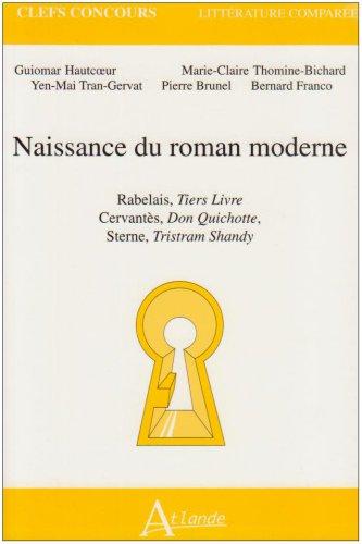 Naissance du roman moderne : Rabelais, Tiers Livre ; Cervants, Don Quichotte ; Sterne, Tristram Shandy