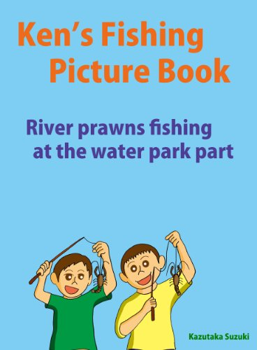 Ken's Fishing Picture Book        River prawns fishing at the water park part (English Edition)
