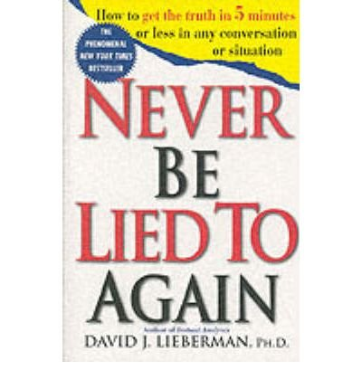 By David J Lieberman ( Author ) [ Never Be Lied to Again: How to Get the Truth in 5 Minutes or Less in Any Conversation or Situation By Sep-1999 Paperback