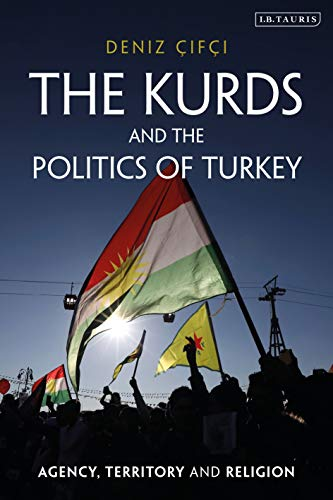 The Kurds and the Politics of Turkey: Agency, Territory and Religion (Kurdish Studies) (English Edition)