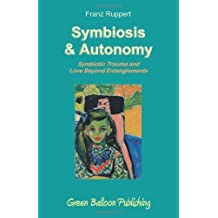 Symbiosis and Autonomy by Franz Ruppert (2012-07-06)