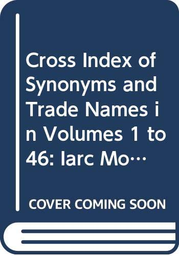 Cross Index of Synonyms and Trade Names in Volumes 1 to 46: Iarc Monographs on the Evaluation of Carcinogenic Risk of Chemicals to Humans (IARC Monographs Supplement)