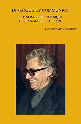 Dialogue Et Communion: L'itineraire Oecumenique De Jean-Marie R. Tillard par P Watine Christory