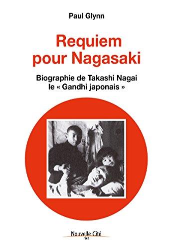 Requiem pour Nagasaki: Biographie de Takashi Nagai, le « Gandhi japonais » (Récit) por Paul Glynn