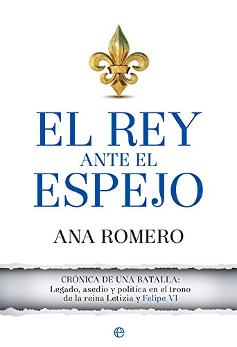 El Rey ante el espejo (Actualidad) por Ana Romero Galán
