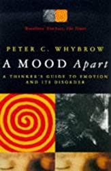 A Mood Apart: Thinker's Guide to Emotion and Its Disorders