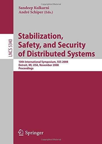 Stabilization, Safety, and Security of Distributed Systems: 10th International Symposium, SSS 2008, Detroit, MI, USA, November 21-23, 2008 Proceedings (Lecture Notes in Computer Science, Band 5340)