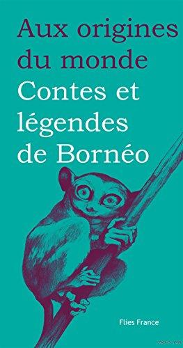 Contes et légendes de Bornéo (Aux origines du monde t. 31) par Mady Villard