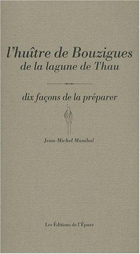 L'huître de Bouzigues de la lagune de Thau : Dix façons de la préparer par Jean-Michel Manibal