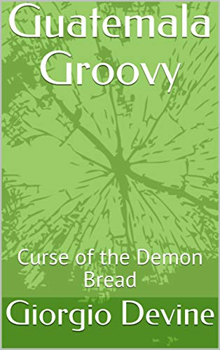Guatemala Groovy: Curse of the Demon Bread (English Edition) -