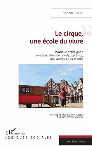 Le cirque, une école du vivre: Pratique artistique : une éducation de la relation à soi, aux autres et au monde (Logiques sociales) par Corinne Covez