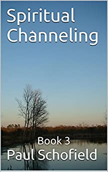 Spiritual Channeling: Book 3 by [Schofield, Paul]