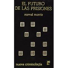 El futuro de las prisiones: Estudios sobre crimen y justicia (Nueva criminología)