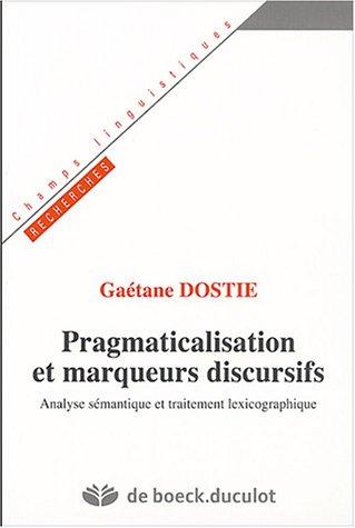 Pragmaticalisation et marqueurs discursifs : Analyse sémantique et traitement lexicographique